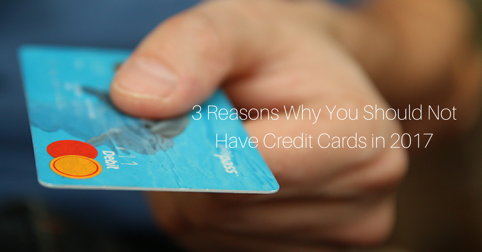 3 reasons why you should not have credit cards in 2017