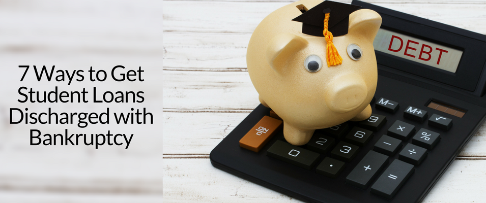 7 ways to get student loans discharged